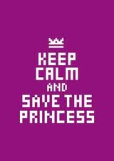 Keep calm an save the princess