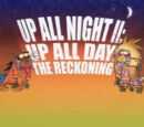 Up All Night II: Up All Day. The Reckoning