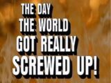 The Day the World Got Really Screwed Up!