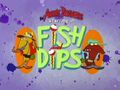 Fish and Dips title card.jpg