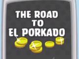 The Road to El Porkado