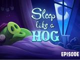 Sleep Like a Hog