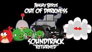 "Angry Birds- Out of Darkness Music - ""Returned"""