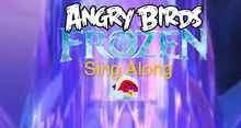 Angry birds frozen sing along