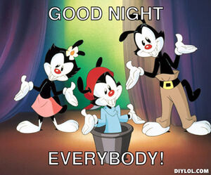 Animaniacs-meme-generator-good-night-everybody-34a6b8