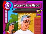 Hose to the Head