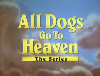 All Dogs Go to Heaven The Series Title Card