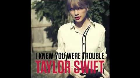 Taylor Swift - I Knew You Were Trouble