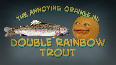 Annoying Orange: Double Rainbow Trout