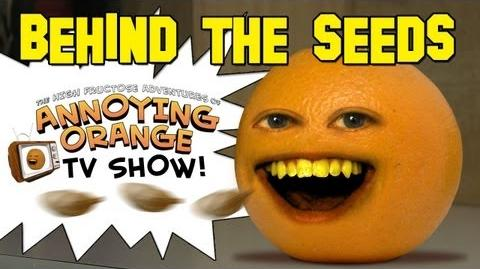 Annoying Orange: Behind the Seeds
