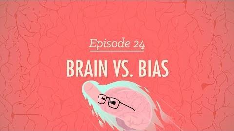 Brains Vs. Bias- Crash Course Psychology -24
