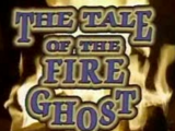 The Tale of the Fire Ghost
