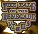 The Tale of the Renegade Virus