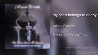 Ariana Grande - my heart belongs to daddy (Studio Edit) from the Sweetener World Tour (Audio)