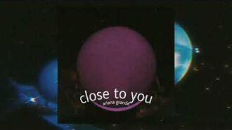 Ariana Grande - Close to you (Official Audio)