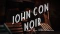John Con Noir title card.png