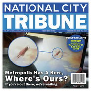 Metropolis Has A Hero, Where's Ours? If you're out there, we're waiting. National City Tribune