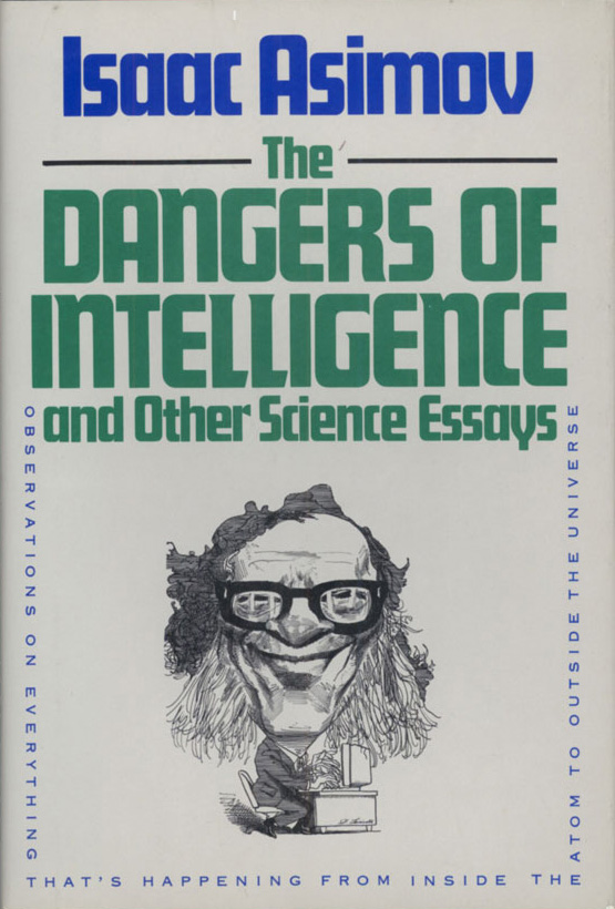 Organisational Behaviour Essay The Dangers Of Intelligence And Other Science Essays Is A Nonfiction Book  By Isaac Asimov The Collection Of Science Essays Was First Published By  Houghton  Footnotes In Essay also Cover Letter Essay The Dangers Of Intelligence And Other Science Essays  Asimov  Questions For Essays