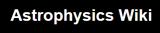Astrophysics Wiki