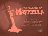 The Revenge of Masticula