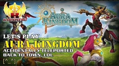 Let's Play Aura Kingdom - Accidentally Teleported Back To Town, LOL