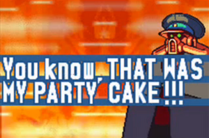You know, THAT WAS MY PARTY CAKE!!!
