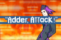 Adder, Attack!.png