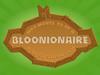 Bloonionaire