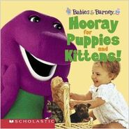 Babies & Barney: Hooray For Puppies and Kittens!
