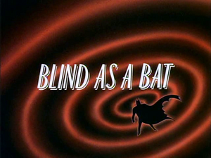 Blind as a Bat