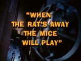 When The Rat's Away, The Mice Will Play