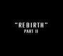 Rebirth: Part II