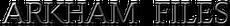 Arkham files