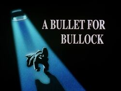 A Bullet for Bullock Title Card