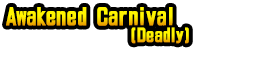 Awakened Carnival (Deadly)