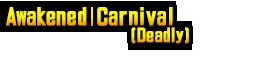 Awakened Carnival (Deadly)