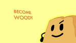 BECOME WOODY FANART