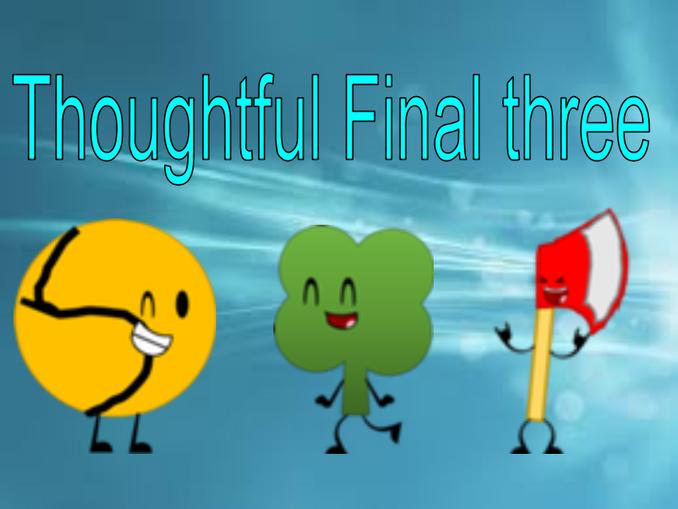 Thoughtful Final Three