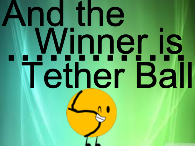An the winner is....... Tether Ball