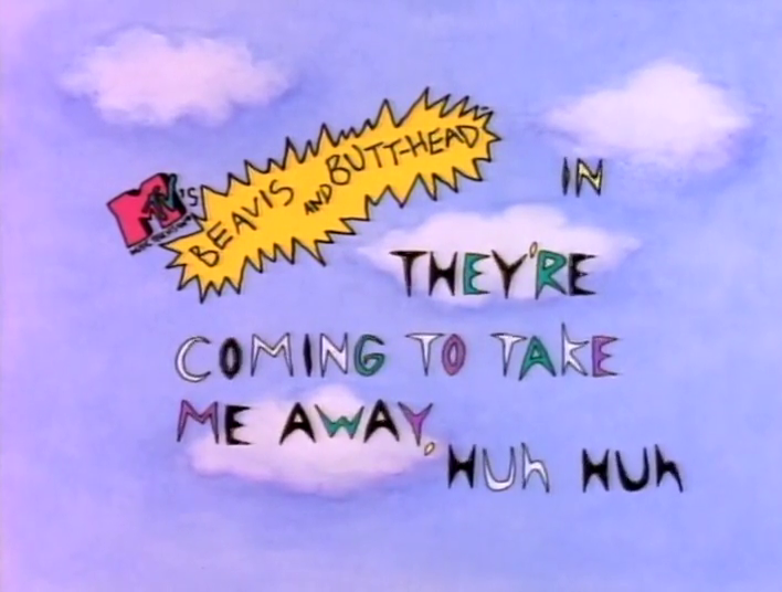 they re coming to take me away huh huh beavis and butt head