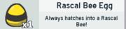 Rascal Bee Egg