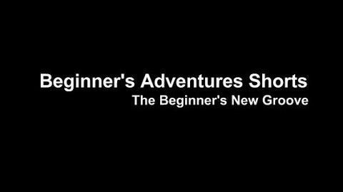 Beginner's Adventures Shorts - The Beginner's New Groove