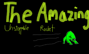 The Amazing Unstoppable Rocket