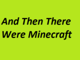 And Then There Were Minecraft