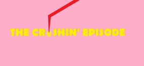 The Crushin' Episode