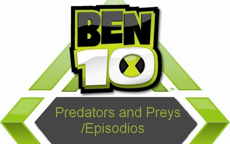 Ben 10 Depredadores y Presas/Episodios