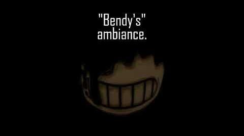 """""""Bendy's"""" ambiance (Extended)"""