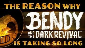 "The REASON why ""Bendy and the Dark Revival"" is taking SO LONG."