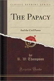 The Papacy , And the Civil Power - R.W Thompson