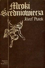 Mroki Średnowiecza - Józef Putek